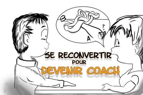 Se reconvertir pour être coach : Bonne ou mauvaise idée ? | changer de vie | Scoop.it