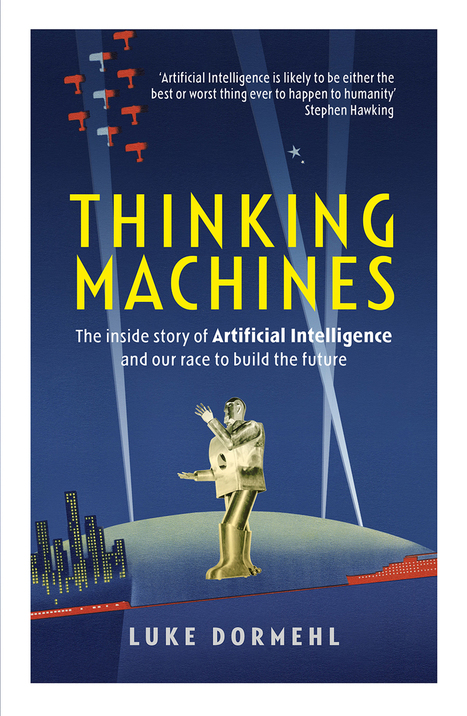 Thinking machines. The inside story of Artificial Intelligence by Luke Dormehl, reviewed   I Need Work   Scoop.it