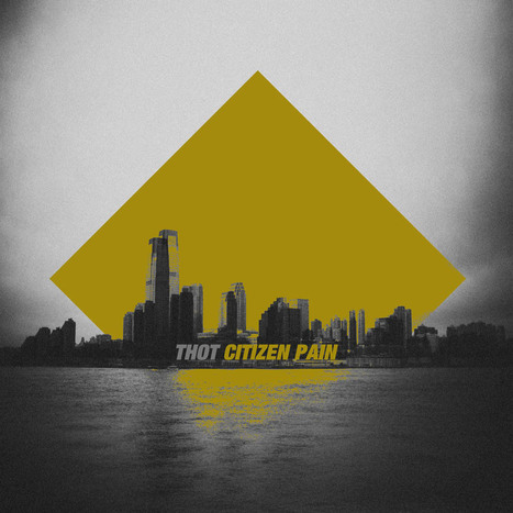Thot - Citizen Pain EP - Indie Rock Mag | Citizen Pain Ep - Press and Reviews | Scoop.it