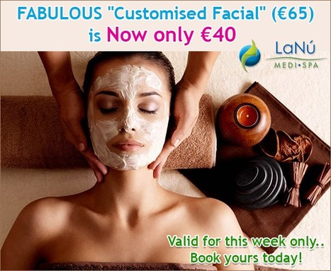 Fabulous Customised Facial at €40 Only, Save €25 this Week | Luxury Spa, Wellness and Beauty Experience | Scoop.it