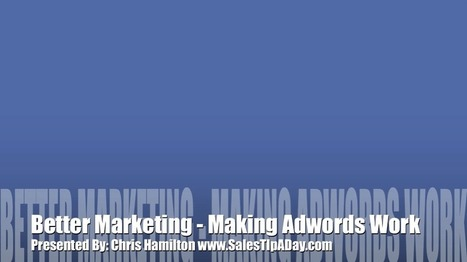 Better Marketing: Making Adwords Work | Sales Tip A Day | Social and Mobile experience | Scoop.it