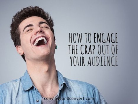 How to Engage the Crap Out of Your Audience | Social Media, SEO, Mobile, Digital Marketing | Scoop.it