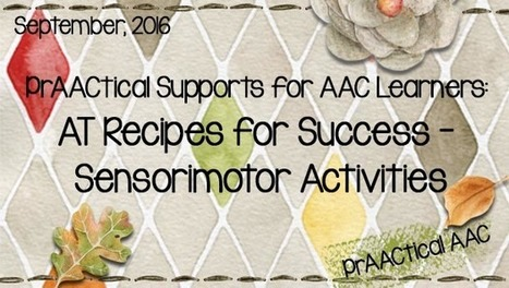 PrAACtical Supports for AAC Learners: AT Recipes for Success – Sensorimotor Activities | AAC: Augmentative and Alternative Communication | Scoop.it