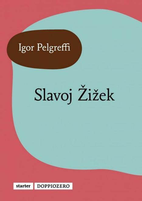 Igor Pelgreffi. Slavoj Žižek   Doppiozero   scrivere   Scoop.it