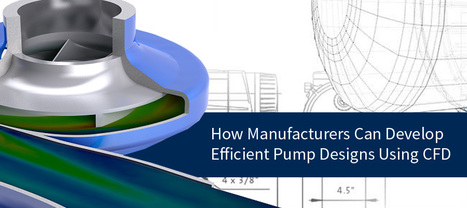 How Manufacturers Can Develop Efficient Pump Designs Using CFD | CAE Analysis | Scoop.it