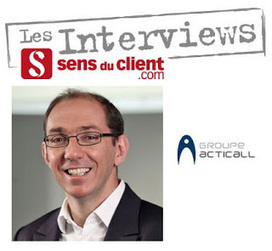 Arnaud de Lacoste (Acticall) et le Sens du client | Tourisme et Accueil | Scoop.it