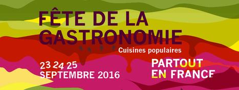 Faire des cuisines populaires le thème de l'édition 2016 de la Fête de la Gastronomie est une chance | Fête de la Gastronomie 23 au 25 sept. 2016 | Scoop.it