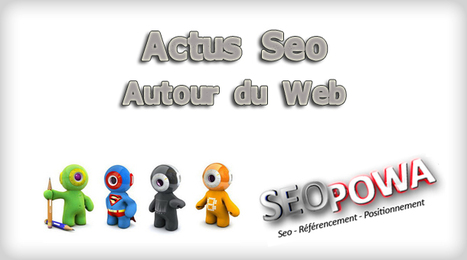 A collection of hand selected articles by SeoPowa from Actus Seo by Seopowa | Internet | Scoop.it