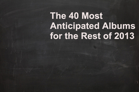 What's Left? 40 Albums to Anticipate for the Rest of 2013 | 2013 Music Links | Scoop.it