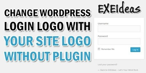 Change WordPress Login Logo With Your Site Logo Without Plugin | EXEIdeas | Scoop.it