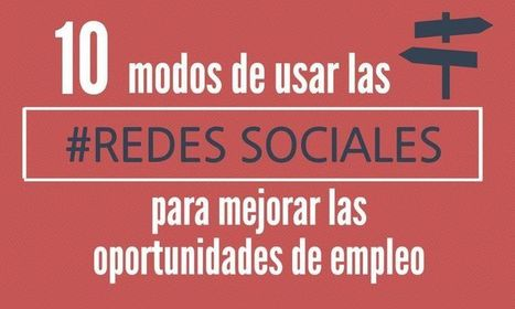 10 maneras de usar las Redes Sociales para conseguir Empleo | E-Learning, M-Learning | Scoop.it