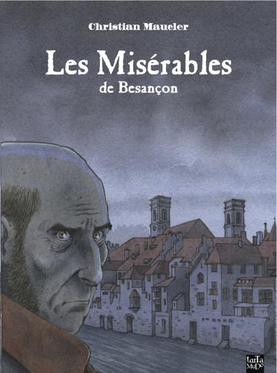 Preview : Les Misérables de Besançon de Maucler   Bande dessinée et illustrations   Scoop.it