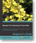 #moodle4-9 : Moodle 2 for Teaching 4-9 Year Olds, by Nicholas Freear / PacktPub | Moodle 2 for Teaching 4-9 Year Olds book | Scoop.it