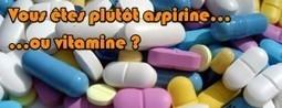 En marketing, vous êtes plutôt aspirine… ou vitamine ? | Web Marketing Magazine | Scoop.it