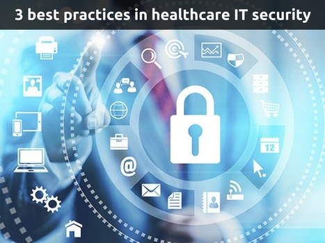 3 best practices in healthcare IT security | Healthcare and Technology news | Scoop.it