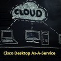 Cisco Launched Desktop-As-A-Service Solution - Amc square learning   DaaS   Scoop.it