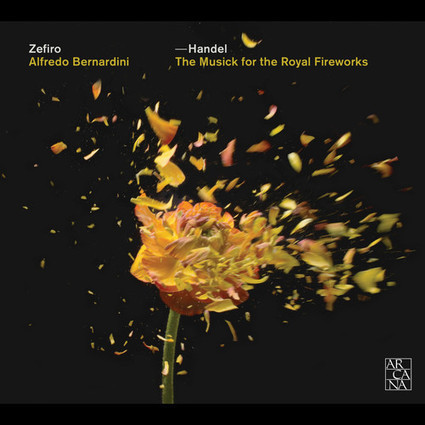 Handel: The Musick for the Royal Fireworks von Zefiro / Alfredo Bernardini: MP3 Download bei artistxite.de - A 386 | Arcana | Scoop.it