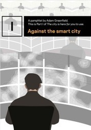 City Cynic: 'Against The Smart City' By Adam Greenfield (Review) - Forbes | metier de l'info | Scoop.it