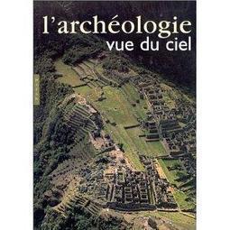 L'Archéologie vue du ciel   Histoire et Archéologie   Scoop.it
