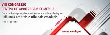 VIII Congresso do Centro de Arbitragem Comercial | Direito Português | Scoop.it