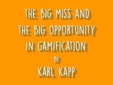 THE BIG MISS AND THE BIG OPPORTUNITY IN GAMIFICATION - Learnnovators | Learnobytes | Scoop.it