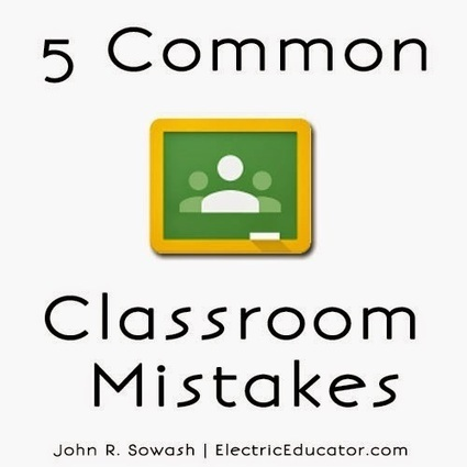 The Electric Educator: 5 Google Classroom Mistakes | 3D Virtual-Real Worlds: Ed Tech | Scoop.it