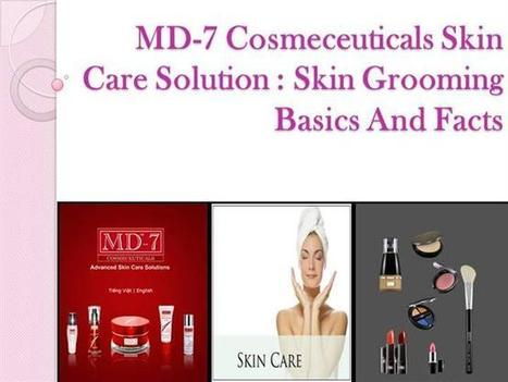 MD-7 Cosmeceuticals Skin Care Solution Skin Grooming Basics And Fa.. | MD-7 Cosmeceuticals | Scoop.it