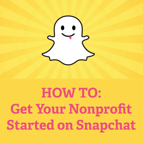 HOW TO: Get Your Nonprofit Started on Snapchat | Digital Marketing For Non Profits | Scoop.it