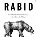 Rabid: A Cultural History of the World's Most Diabolical Virus | this curious life | Scoop.it