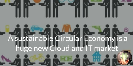 Why a sustainable Circular Economy is a huge new Cloud and IT market opportunity   Kiss the present and the future   Scoop.it