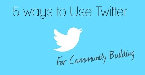 5 ways to use Twitter for Community Building - State of Digital | veille | Scoop.it