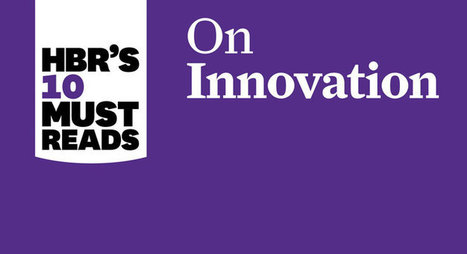 HBR's 10 Must Reads on Innovation | HBR | Scoop.it