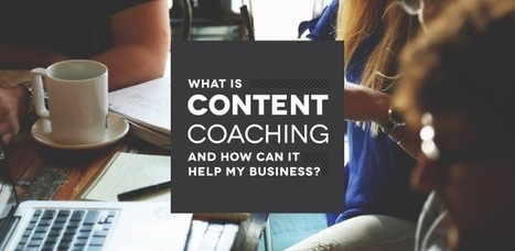 What is Content Coaching and How Can It Help My Business? | Social Media, SEO, Mobile, Digital Marketing | Scoop.it
