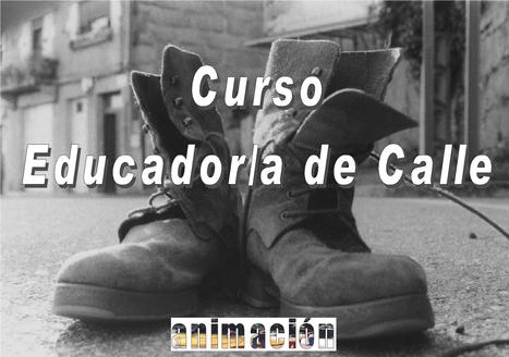 Curso de Educador en Medio Abierto - Educador de Calle A distancia - Cursos de especialización- Oferta 75 € | Buscador de Cursos educacion, integracion, trabajo social | Scoop.it