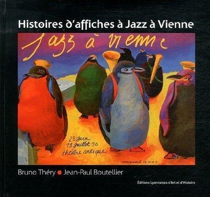 LYon-Panoramas.fr: Bruno Théry : 30 ans de Jazz à Vienne, presqu'autant d'affiches ! | LYFtv - Lyon | Scoop.it