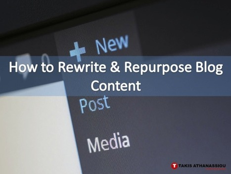 How to Rewrite & Repurpose Blog Content | Takis Athanassiou | Leadership Initiative | Scoop.it