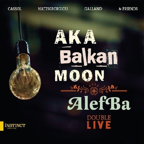 Aka Balkan Moon - Alefba - Double Live - Outhere 657 | Outnote & Outhere | Scoop.it