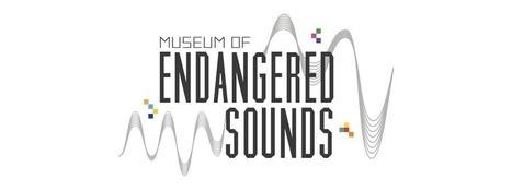 museum for endangered sounds | DESARTSONNANTS - CRÉATION SONORE ET ENVIRONNEMENT - ENVIRONMENTAL SOUND ART - PAYSAGES ET ECOLOGIE SONORE | Scoop.it