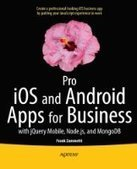 Pro iOS and Android Apps for Business - PDF Free Download - Fox eBook | Pro IOS and Android Apps for Business: With Jquery Mobile, Node.Js, and Mongodb | Scoop.it