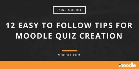 12 Easy to Follow Tips for Moodle Quiz Creation | Moodle.com | Moodle and Web 2.0 | Scoop.it