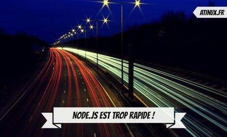 Node.js est trop rapide ! | Node.js | Scoop.it