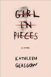 #MHYALit Book Review: Girl in Pieces by Kathleen Glasgow — @TLT16 Teen Librarian Toolbox   Young Adult Novels   Scoop.it