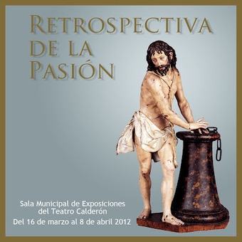 DOMVS PVCELAE: Exposición: RETROSPECTIVA DE LA PASIÓN, del 16 de marzo al 8 de abril 2012 | Mexicanos en Castilla y Leon | Scoop.it