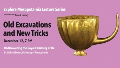 Explore Mesopotamia: Old Excavations and New Tricks - Rediscovering the Royal Cemetery of Ur | Royal Ontario Museum | Mesopotamia | Scoop.it