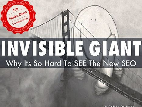 Invisible Giant: Why New SEO So Hard To See - Most Shared @Curagami Haiku Deck | Marketing Revolution | Scoop.it