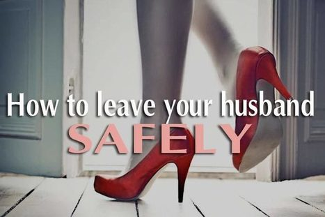 How to leave your husband safely & painlessly - 9 tips | WikiYeah | Scoop.it