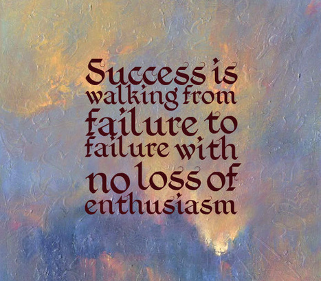 Success is walking from failure to failure with no loss of enthusiasm. | Picture Quotes and Proverbs | Scoop.it