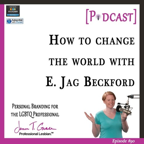 #90 - How to Change the World with E. Jag Beckford [Podcast] - Jenn T. Grace | Gay Business & Marketing | Scoop.it