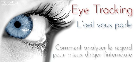 Eye Tracking en Ergonomie Web et en E-Marketing : définitions, explications et dossier complet sur l'oculométrie | marketing | Scoop.it