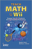 ISTE | Teach Math with the Wii Engage Your K-7 Students through Gaming Technology Meghan Hearn and Matthew C. Winner | Making Library the Best! | Scoop.it